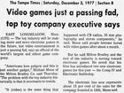 Video Games are just a passing fad - Milton Bradley (1977)