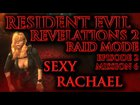 Resident Evil: Revelations 2; Raid Mode - Episode 2 Mission 6 - Sexy Rachael